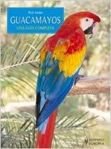 GUACAMAYOS: UNA GUÍA COMPLETA