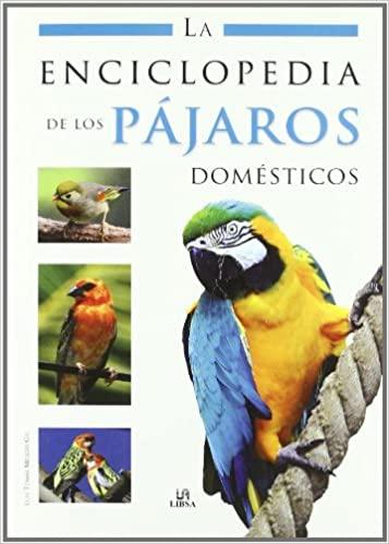 LA ENCICLOPEDIA DE LOS PAJAROS DOMESTICOS